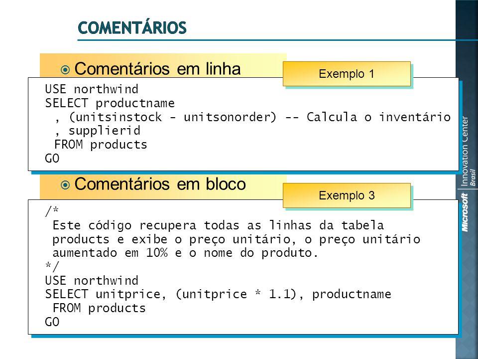  Comentários em linha  Comentários em bloco USE northwind SELECT productname, (unitsinstock - unitsonorder) -- Calcula o inventário, supplierid FROM