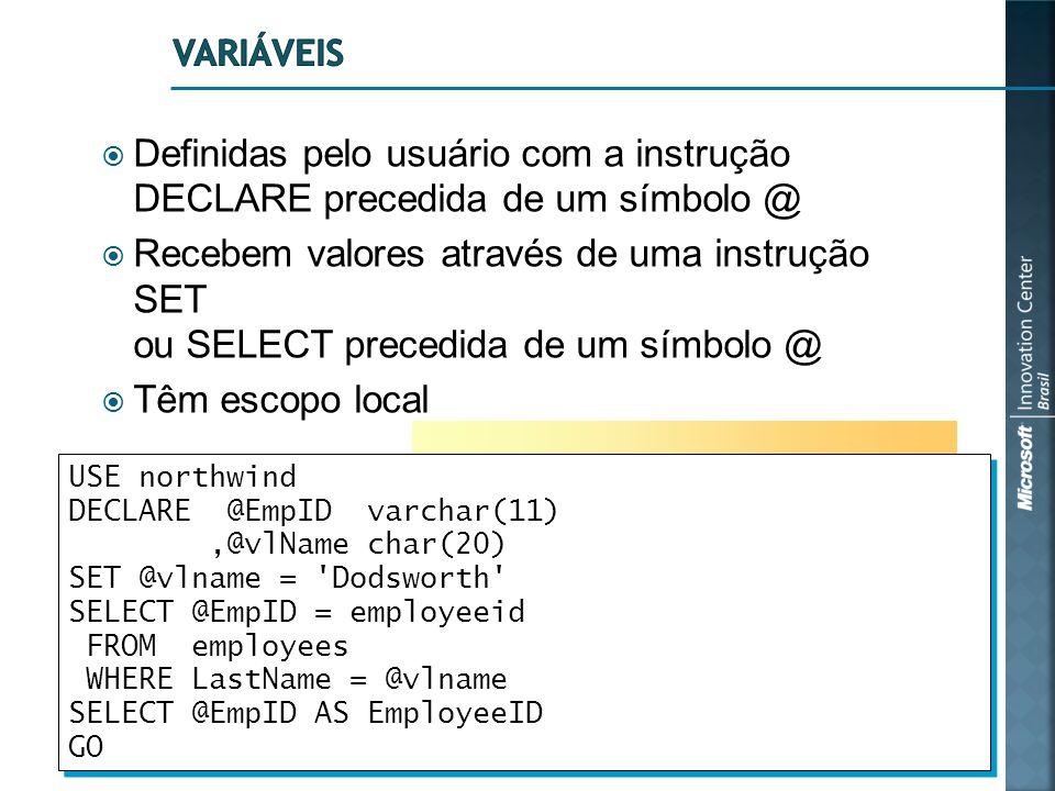  Definidas pelo usuário com a instrução DECLARE precedida de um símbolo @  Recebem valores através de uma instrução SET ou SELECT precedida de um sí