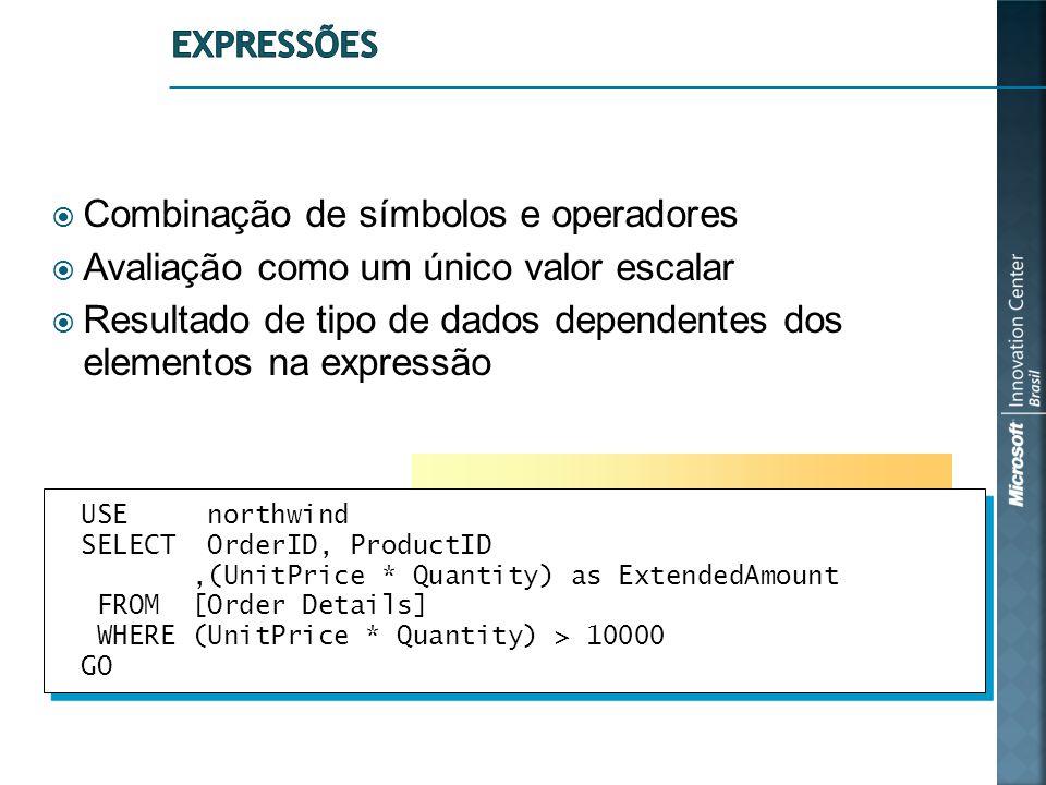  Combinação de símbolos e operadores  Avaliação como um único valor escalar  Resultado de tipo de dados dependentes dos elementos na expressão USE