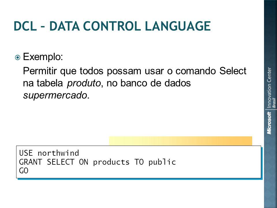  Exemplo: Permitir que todos possam usar o comando Select na tabela produto, no banco de dados supermercado. USE northwind GRANT SELECT ON products T