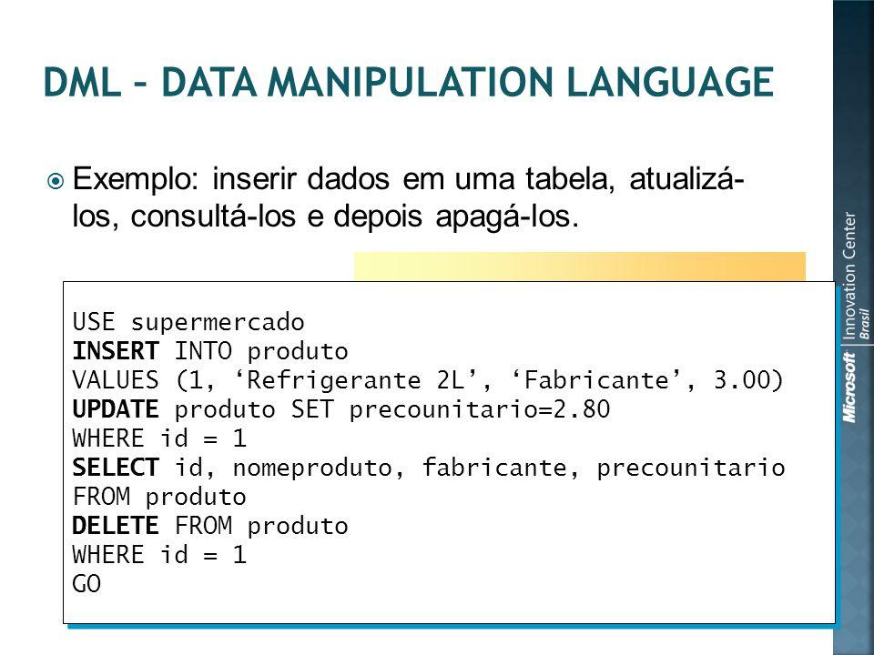  Exemplo: inserir dados em uma tabela, atualizá- los, consultá-los e depois apagá-los. USE supermercado INSERT INTO produto VALUES (1, 'Refrigerante