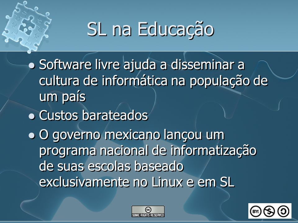 SL na Educação Software livre ajuda a disseminar a cultura de informática na população de um país Custos barateados O governo mexicano lançou um progr