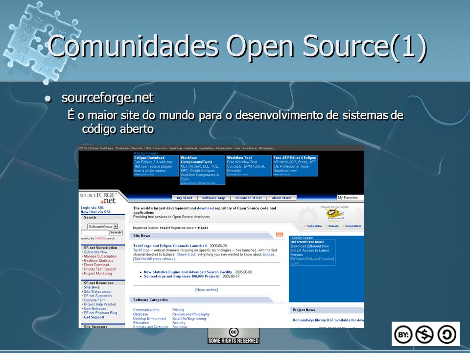 Comunidades Open Source(1) sourceforge.net É o maior site do mundo para o desenvolvimento de sistemas de código aberto sourceforge.net É o maior site