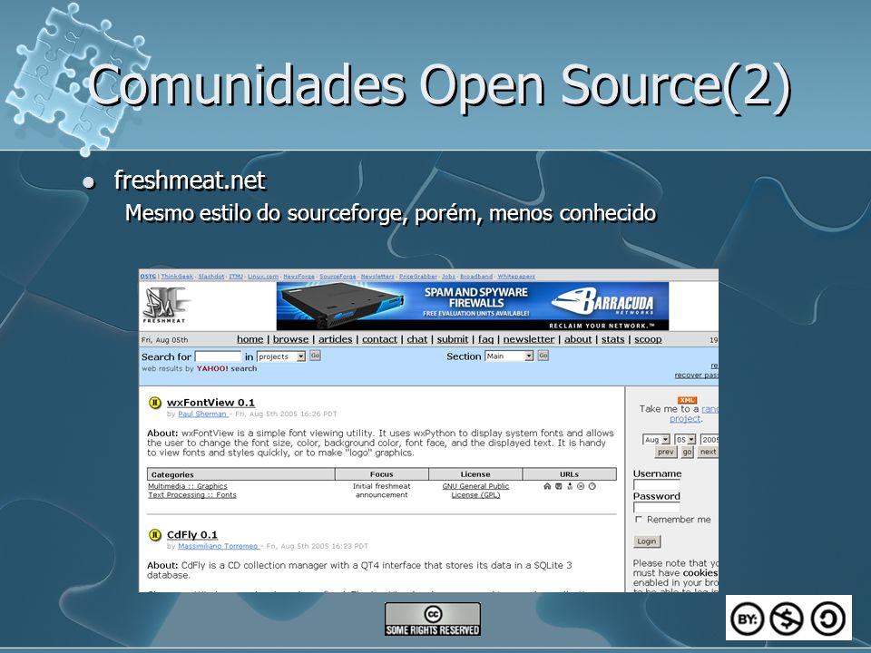 Comunidades Open Source(2) freshmeat.net Mesmo estilo do sourceforge, porém, menos conhecido freshmeat.net Mesmo estilo do sourceforge, porém, menos conhecido