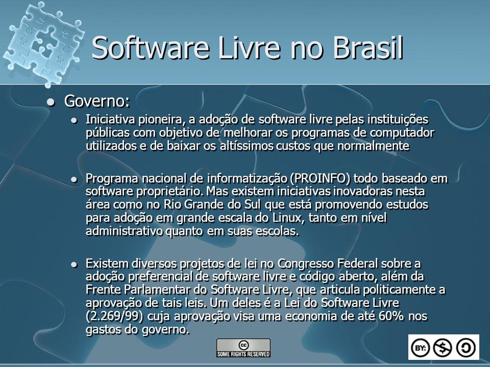 Software Livre no Brasil Governo: Iniciativa pioneira, a adoção de software livre pelas instituições públicas com objetivo de melhorar os programas de computador utilizados e de baixar os altíssimos custos que normalmente Programa nacional de informatização (PROINFO) todo baseado em software proprietário.