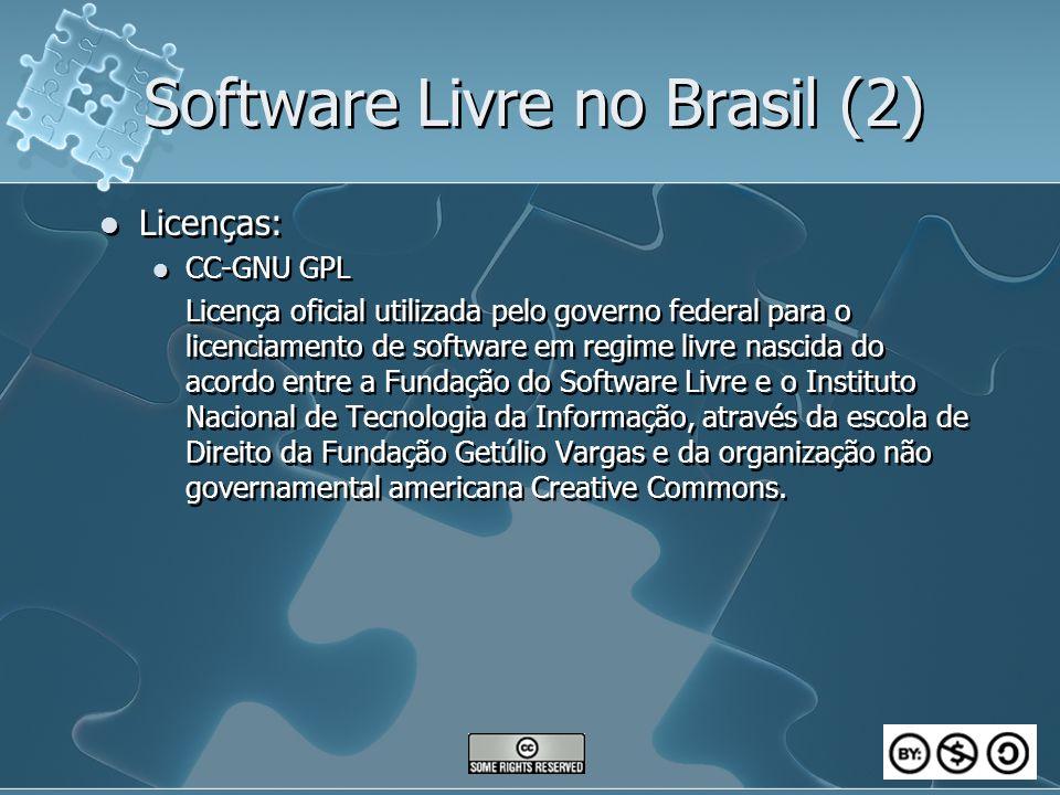 Software Livre no Brasil (2) Licenças: CC-GNU GPL Licença oficial utilizada pelo governo federal para o licenciamento de software em regime livre nascida do acordo entre a Fundação do Software Livre e o Instituto Nacional de Tecnologia da Informação, através da escola de Direito da Fundação Getúlio Vargas e da organização não governamental americana Creative Commons.