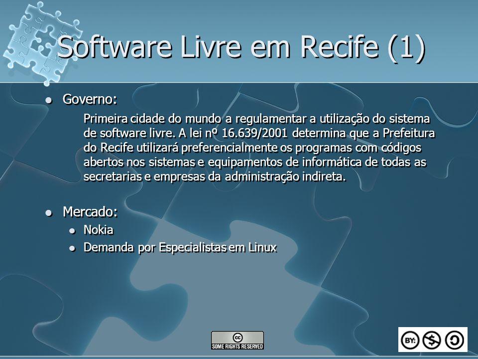 Software Livre em Recife (1) Governo: Primeira cidade do mundo a regulamentar a utilização do sistema de software livre. A lei nº 16.639/2001 determin