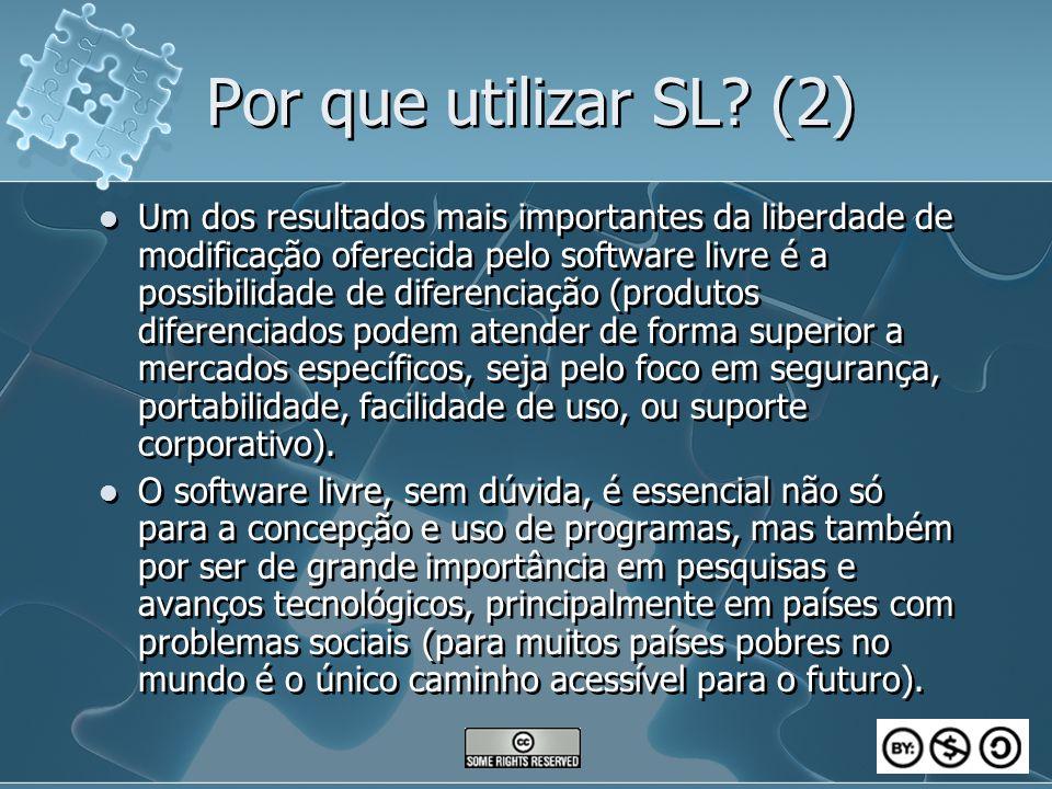 Por que utilizar SL? (2) Um dos resultados mais importantes da liberdade de modificação oferecida pelo software livre é a possibilidade de diferenciaç