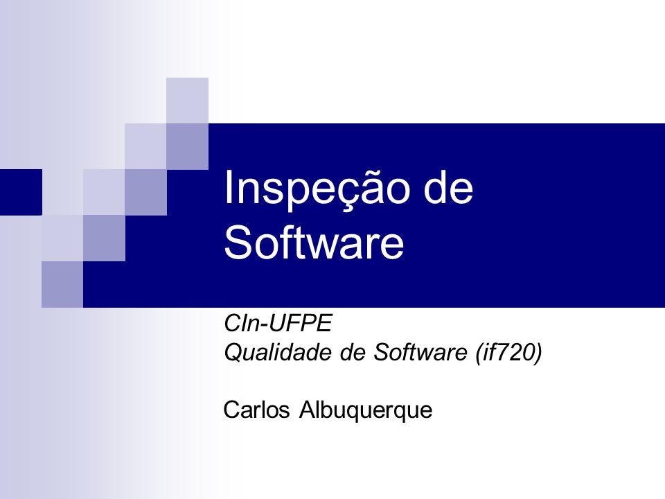 Inspeção de Software CIn-UFPE Qualidade de Software (if720) Carlos Albuquerque