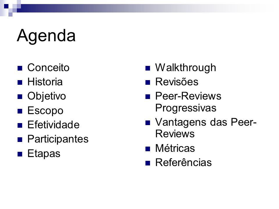 Agenda Conceito Historia Objetivo Escopo Efetividade Participantes Etapas Walkthrough Revisões Peer-Reviews Progressivas Vantagens das Peer- Reviews M