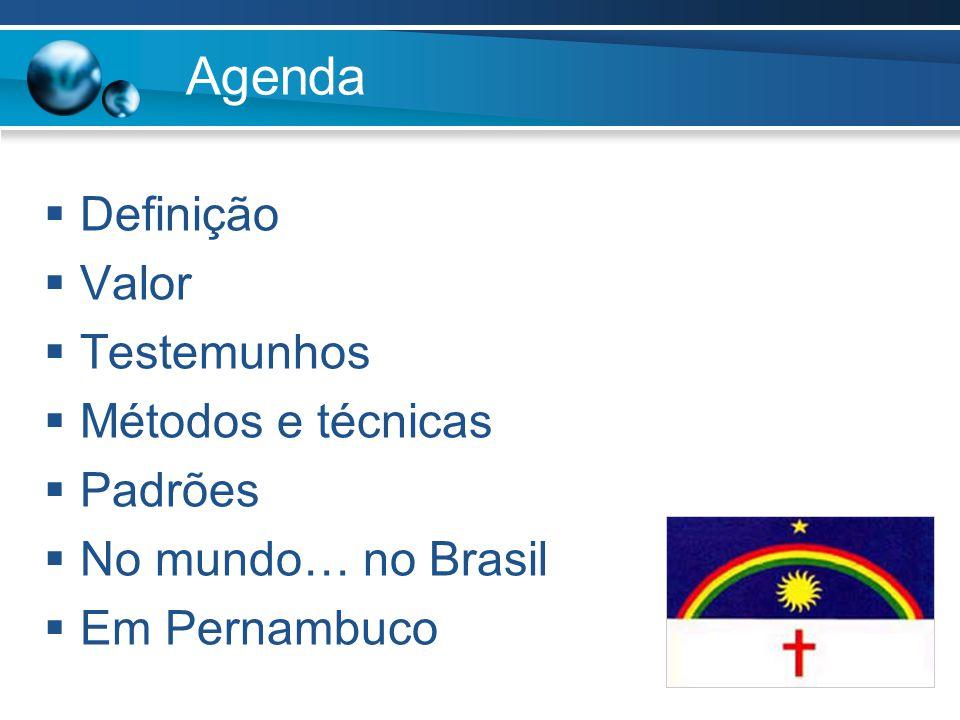 Agenda  Definição  Valor  Testemunhos  Métodos e técnicas  Padrões  No mundo… no Brasil  Em Pernambuco