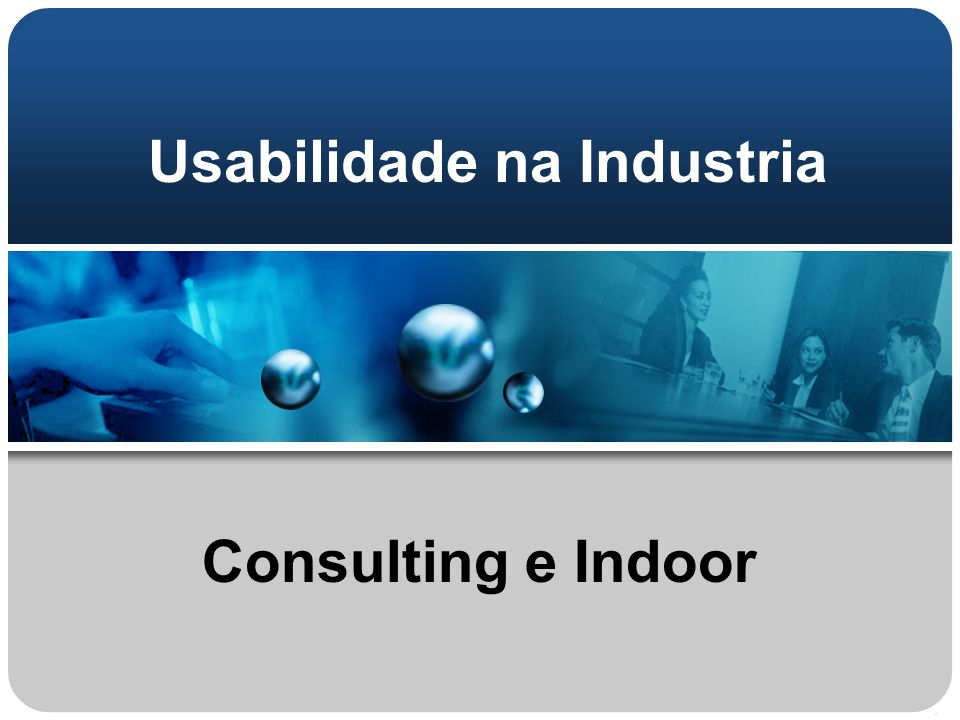Usabilidade na Industria Consulting e Indoor