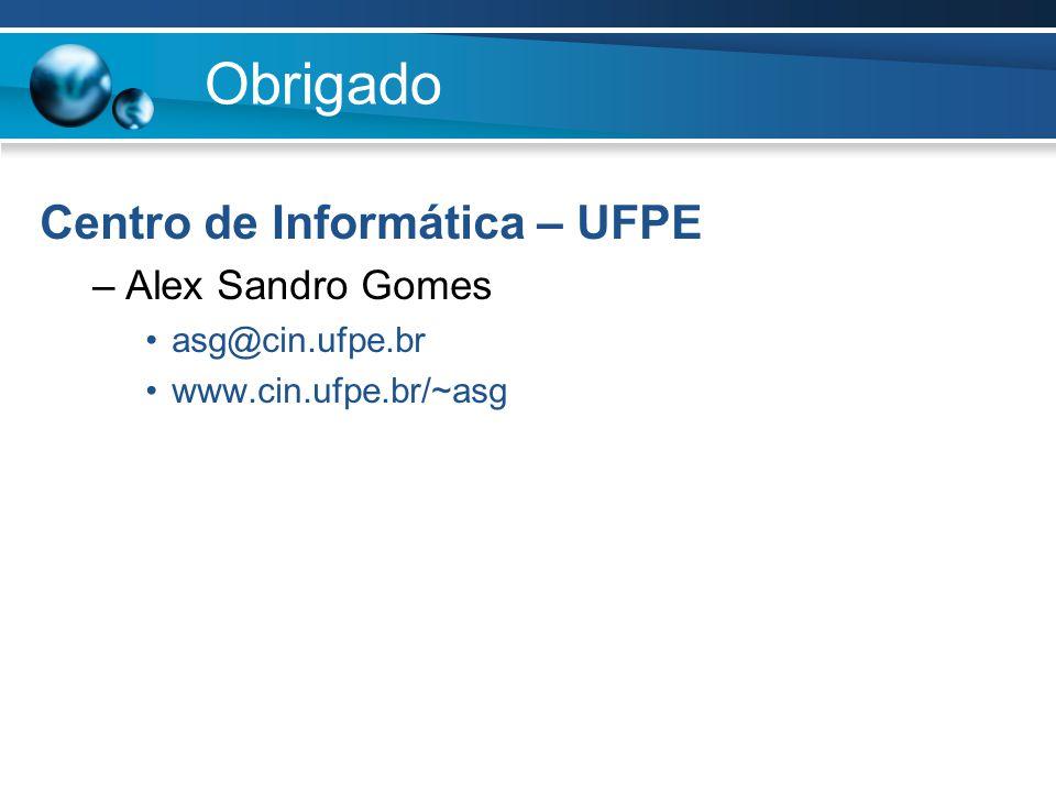 Obrigado Centro de Informática – UFPE –Alex Sandro Gomes asg@cin.ufpe.br www.cin.ufpe.br/~asg