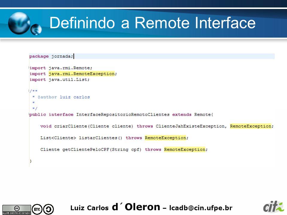 Luiz Carlos d´Oleron – lcadb@cin.ufpe.br Definindo a Remote Interface