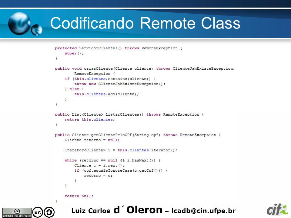 Luiz Carlos d´Oleron – lcadb@cin.ufpe.br Codificando Remote Class