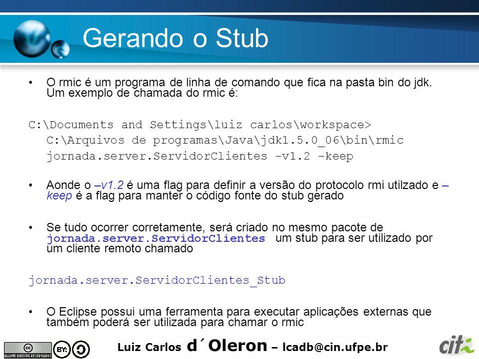 Luiz Carlos d´Oleron – lcadb@cin.ufpe.br Gerando o Stub O rmic é um programa de linha de comando que fica na pasta bin do jdk.
