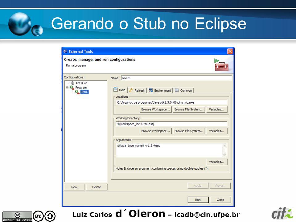 Luiz Carlos d´Oleron – lcadb@cin.ufpe.br Gerando o Stub no Eclipse