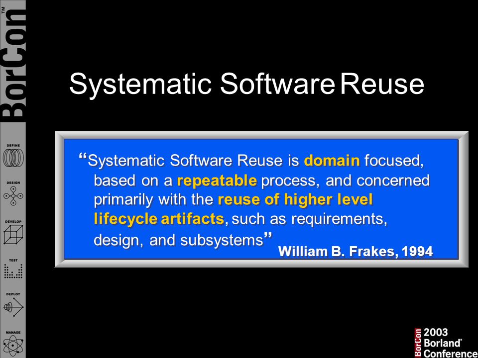 Systematic Software Reuse is domain focused, based on a repeatable process, and concerned primarily with the reuse of higher level lifecycle artifacts, such as requirements, design, and subsystems William B.
