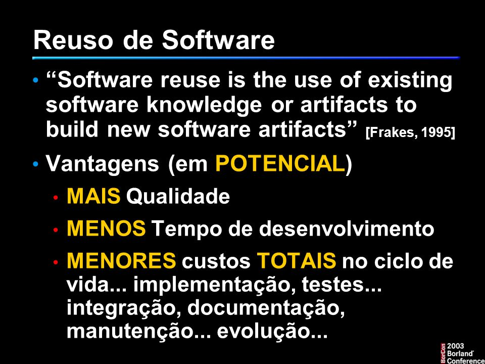 "Reuso de Software ""Software reuse is the use of existing software knowledge or artifacts to build new software artifacts"" [Frakes, 1995] Vantagens (em"