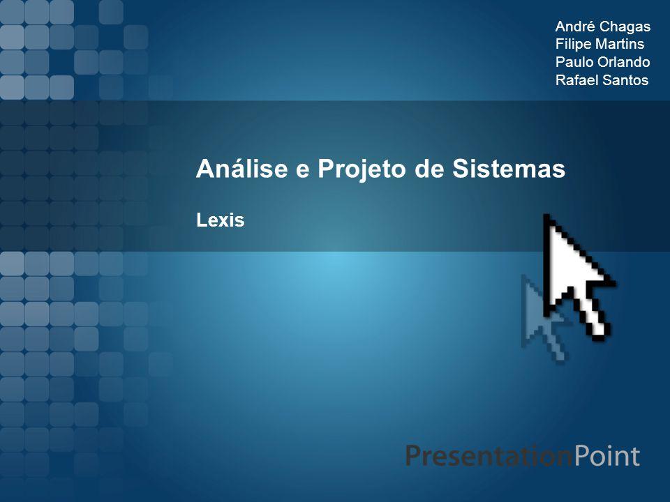 Análise e Projeto de Sistemas Lexis André Chagas Filipe Martins Paulo Orlando Rafael Santos