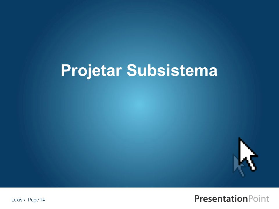Lexis  Page 14 Projetar Subsistema