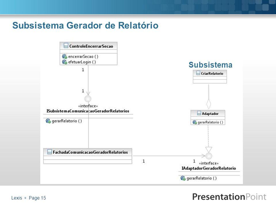 Lexis  Page 15 Subsistema Gerador de Relatório Subsistema