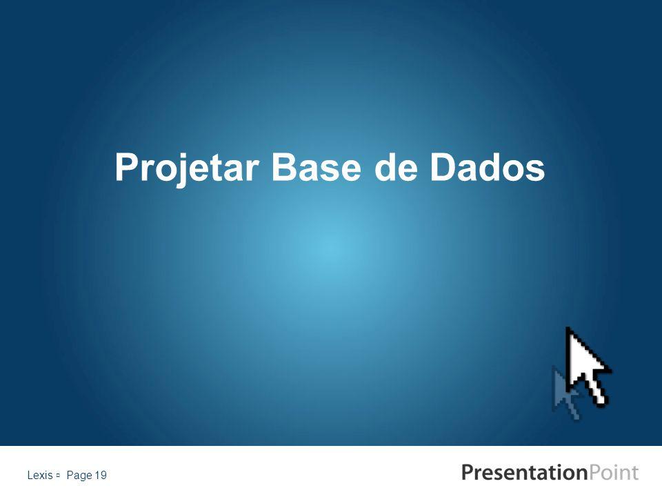 Lexis  Page 19 Projetar Base de Dados