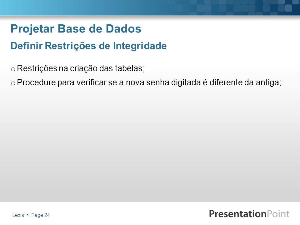 Projetar Base de Dados Definir Restrições de Integridade Lexis  Page 24 o Restrições na criação das tabelas; o Procedure para verificar se a nova sen
