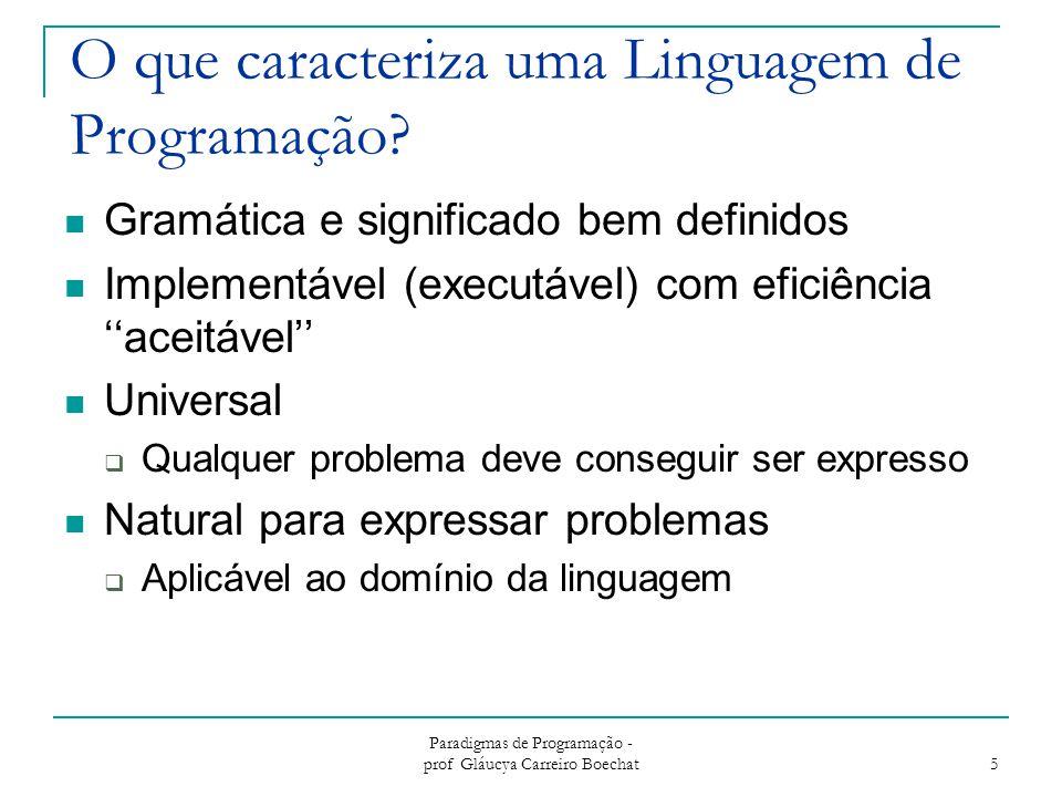 Paradigmas de Programação - prof Gláucya Carreiro Boechat 5 O que caracteriza uma Linguagem de Programação.