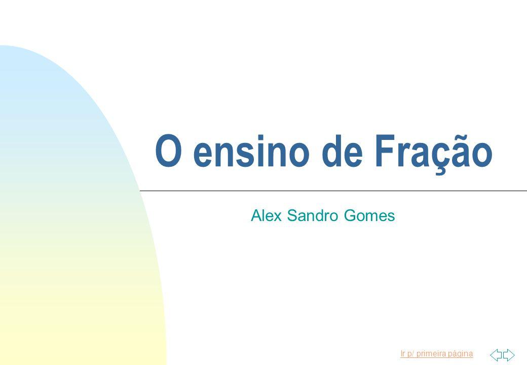 Ir p/ primeira página O ensino de Fração Alex Sandro Gomes