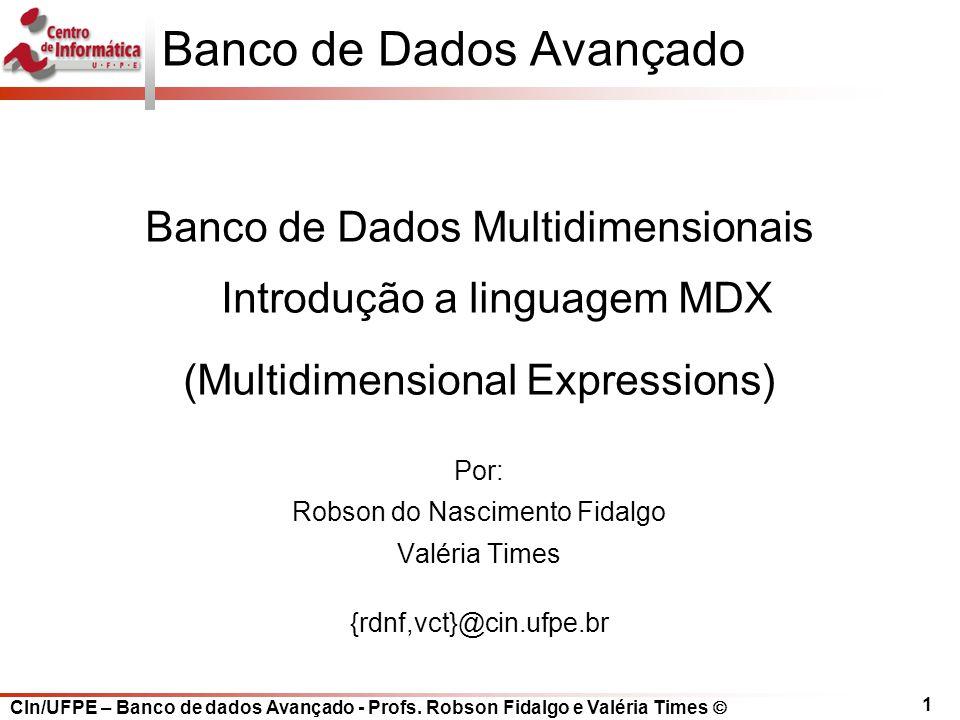 CIn/UFPE – Banco de dados Avançado - Profs. Robson Fidalgo e Valéria Times  1 Banco de Dados Avançado Banco de Dados Multidimensionais Introdução a l