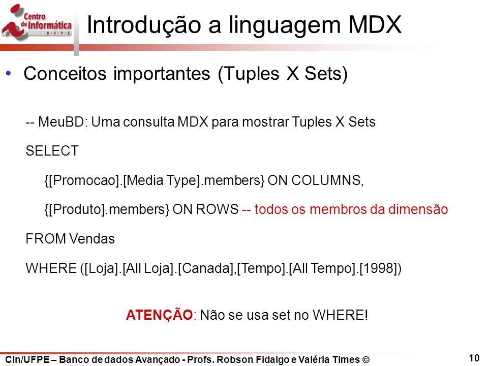 CIn/UFPE – Banco de dados Avançado - Profs. Robson Fidalgo e Valéria Times  10 Introdução a linguagem MDX Conceitos importantes (Tuples X Sets) -- Me