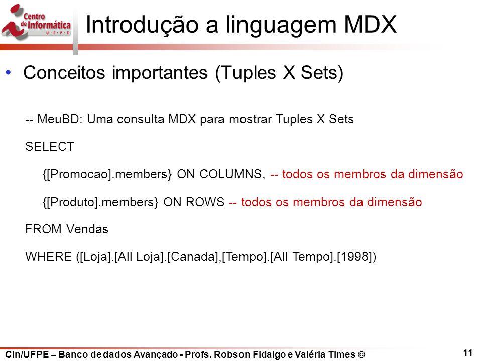 CIn/UFPE – Banco de dados Avançado - Profs. Robson Fidalgo e Valéria Times  11 Introdução a linguagem MDX Conceitos importantes (Tuples X Sets) -- Me