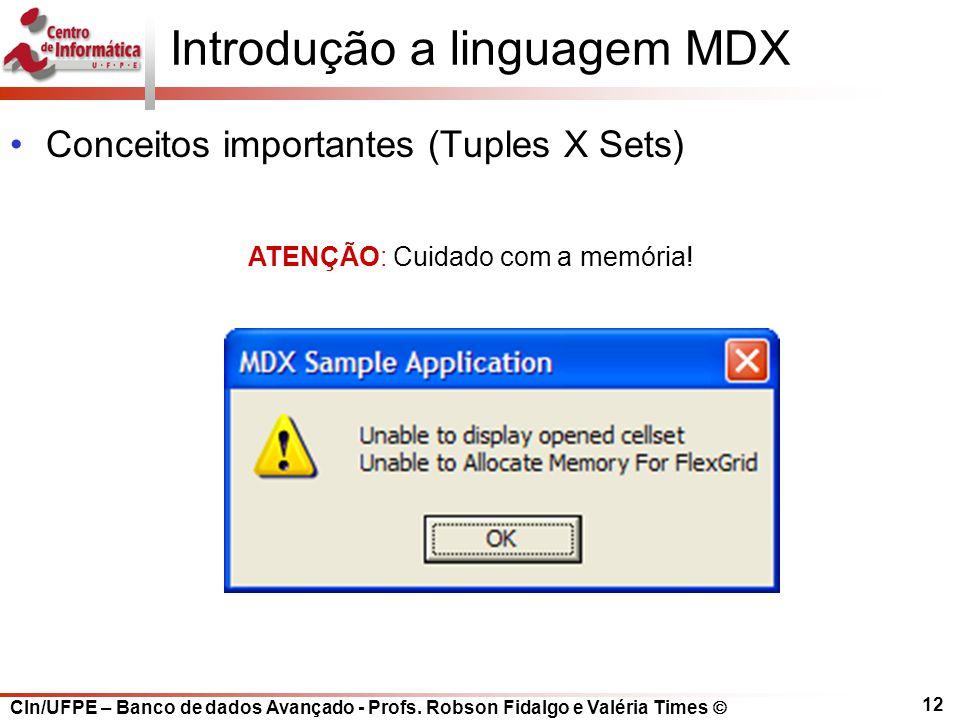 CIn/UFPE – Banco de dados Avançado - Profs. Robson Fidalgo e Valéria Times  12 Introdução a linguagem MDX Conceitos importantes (Tuples X Sets) ATENÇ