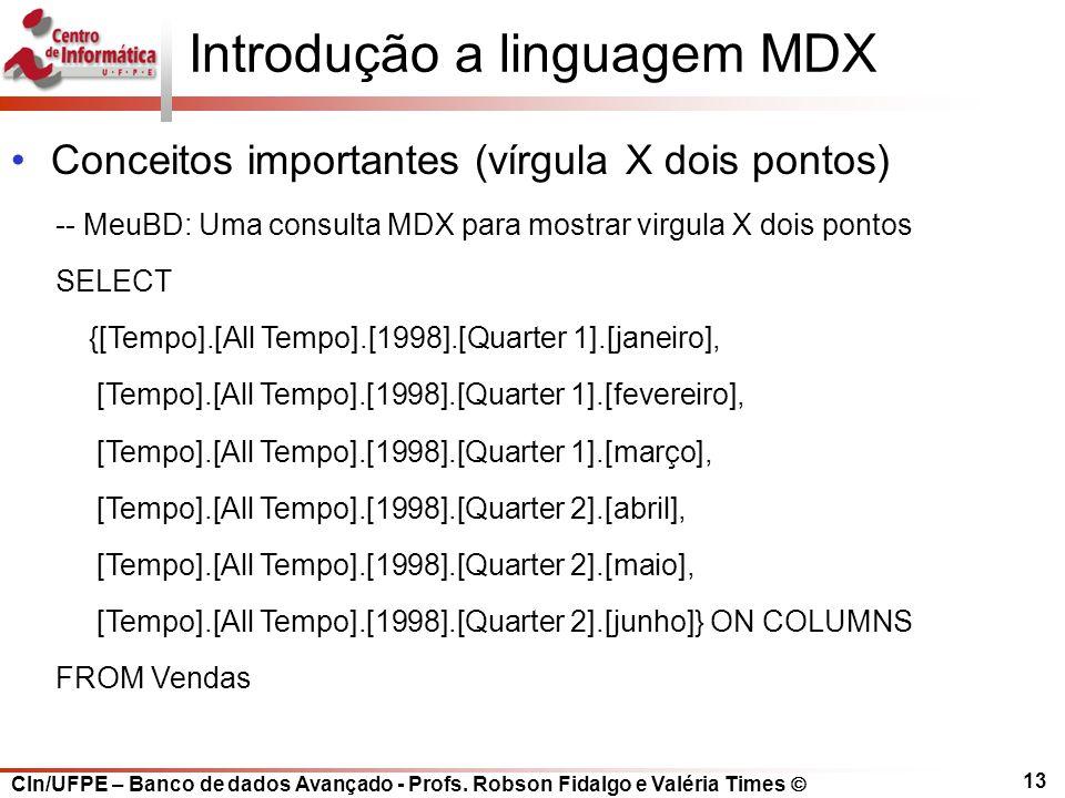 CIn/UFPE – Banco de dados Avançado - Profs. Robson Fidalgo e Valéria Times  13 Introdução a linguagem MDX Conceitos importantes (vírgula X dois ponto