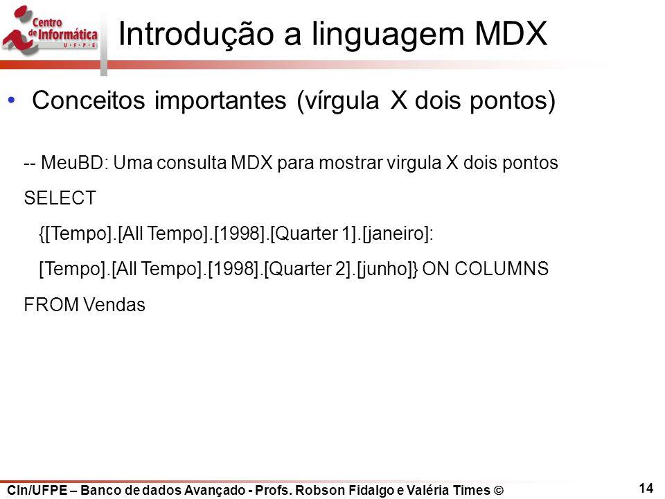 CIn/UFPE – Banco de dados Avançado - Profs. Robson Fidalgo e Valéria Times  14 Introdução a linguagem MDX Conceitos importantes (vírgula X dois ponto