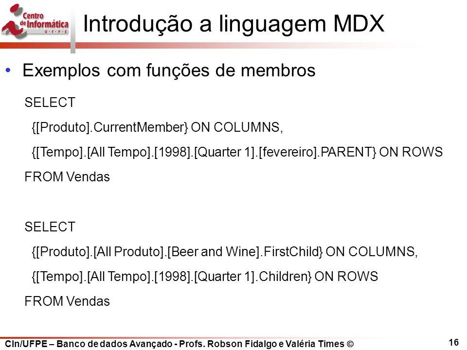 CIn/UFPE – Banco de dados Avançado - Profs. Robson Fidalgo e Valéria Times  16 Introdução a linguagem MDX Exemplos com funções de membros SELECT {[Pr