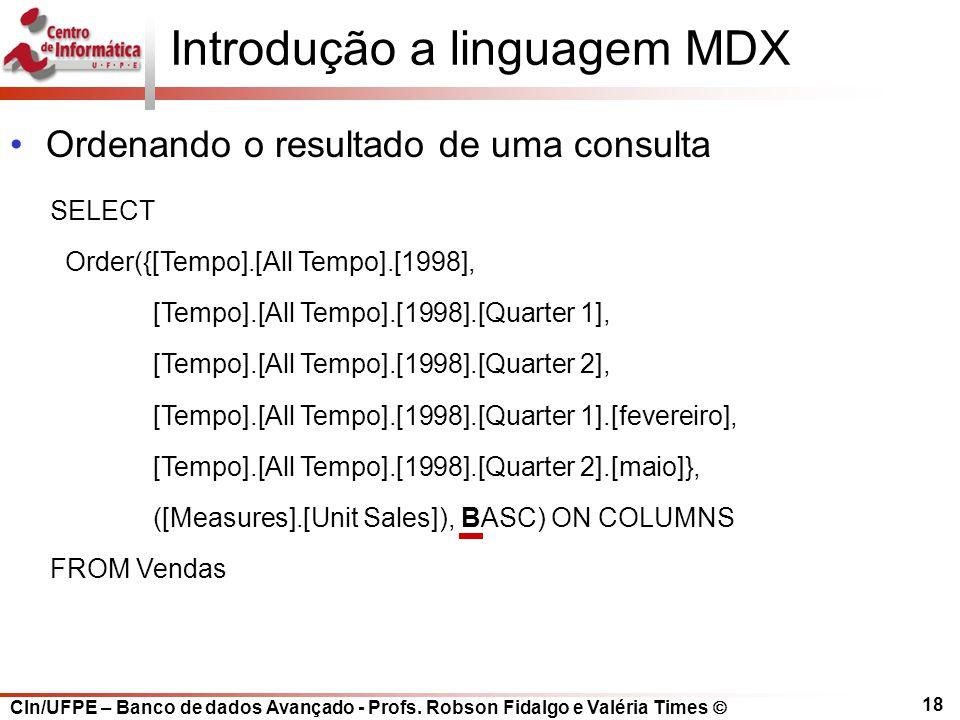 CIn/UFPE – Banco de dados Avançado - Profs. Robson Fidalgo e Valéria Times  18 Introdução a linguagem MDX Ordenando o resultado de uma consulta SELEC