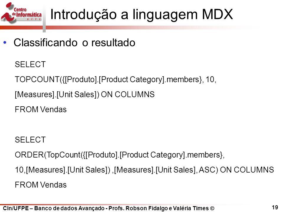 CIn/UFPE – Banco de dados Avançado - Profs. Robson Fidalgo e Valéria Times  19 SELECT TOPCOUNT({[Produto].[Product Category].members}, 10, [Measures]