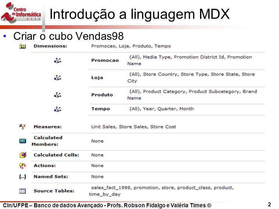 CIn/UFPE – Banco de dados Avançado - Profs. Robson Fidalgo e Valéria Times  2 Introdução a linguagem MDX Criar o cubo Vendas98