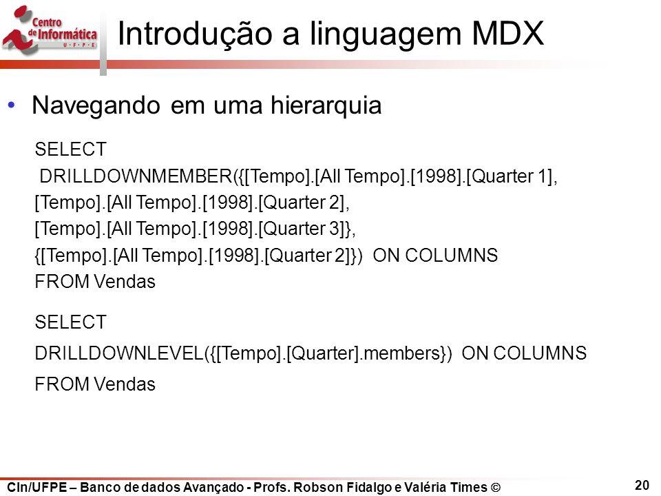 CIn/UFPE – Banco de dados Avançado - Profs. Robson Fidalgo e Valéria Times  20 SELECT DRILLDOWNMEMBER({[Tempo].[All Tempo].[1998].[Quarter 1], [Tempo