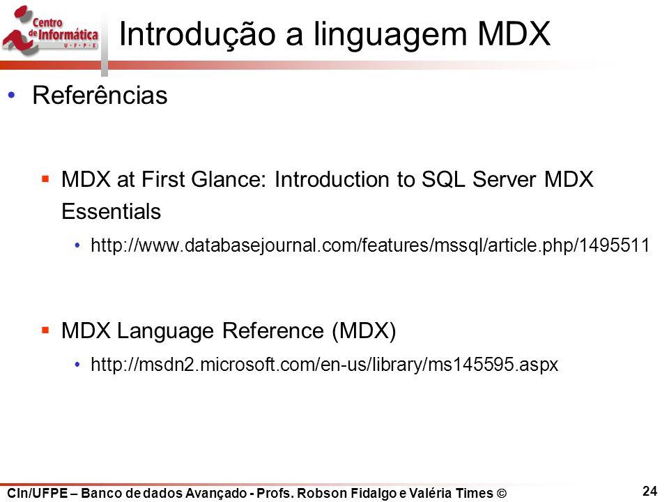 CIn/UFPE – Banco de dados Avançado - Profs. Robson Fidalgo e Valéria Times  24 Introdução a linguagem MDX Referências  MDX at First Glance: Introduc