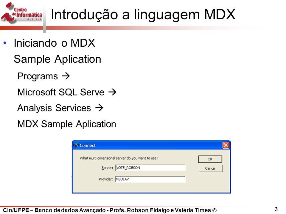 CIn/UFPE – Banco de dados Avançado - Profs. Robson Fidalgo e Valéria Times  3 Introdução a linguagem MDX Iniciando o MDX Sample Aplication Programs 