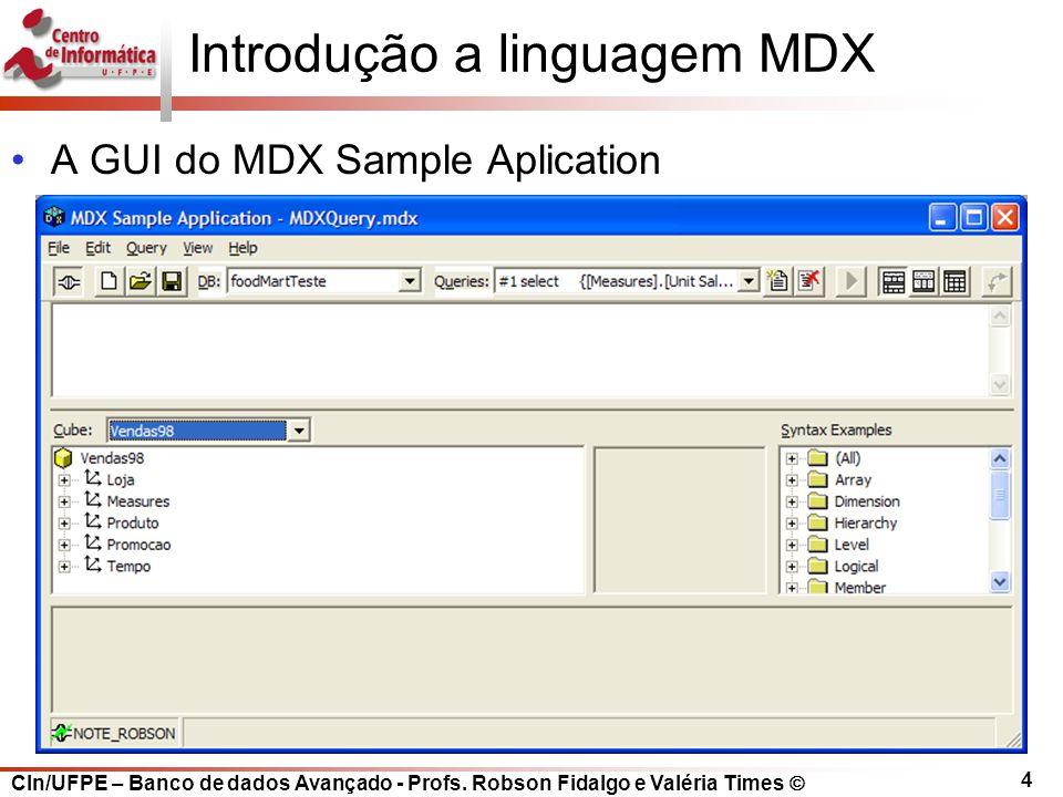 CIn/UFPE – Banco de dados Avançado - Profs. Robson Fidalgo e Valéria Times  4 Introdução a linguagem MDX A GUI do MDX Sample Aplication