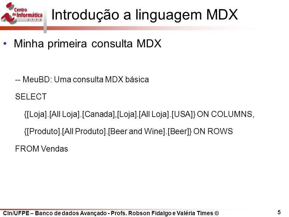 CIn/UFPE – Banco de dados Avançado - Profs. Robson Fidalgo e Valéria Times  5 Introdução a linguagem MDX Minha primeira consulta MDX -- MeuBD: Uma co