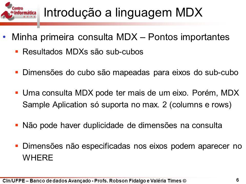 CIn/UFPE – Banco de dados Avançado - Profs. Robson Fidalgo e Valéria Times  6 Introdução a linguagem MDX Minha primeira consulta MDX – Pontos importa