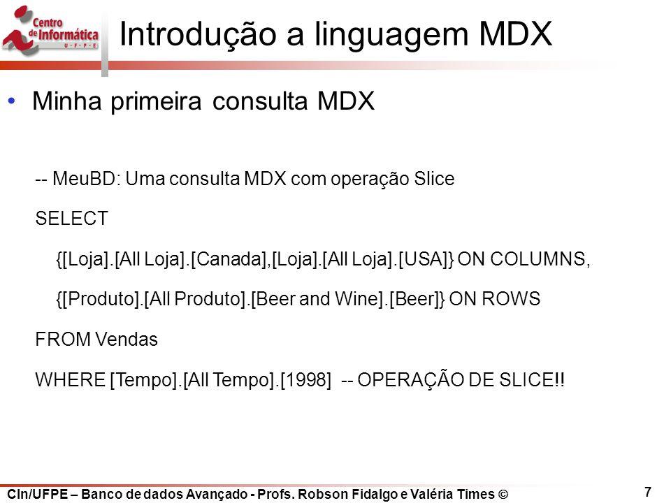 CIn/UFPE – Banco de dados Avançado - Profs. Robson Fidalgo e Valéria Times  7 Introdução a linguagem MDX Minha primeira consulta MDX -- MeuBD: Uma co