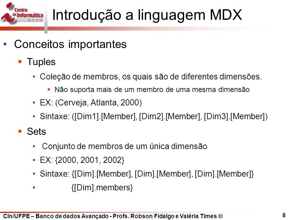 CIn/UFPE – Banco de dados Avançado - Profs. Robson Fidalgo e Valéria Times  8 Introdução a linguagem MDX Conceitos importantes  Tuples Coleção de me