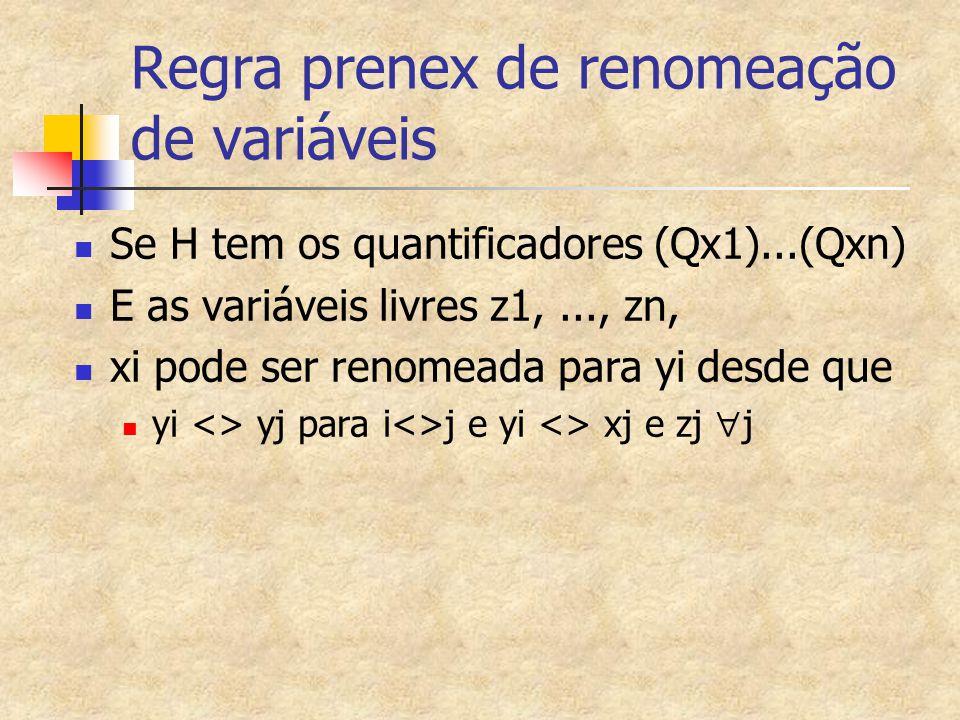 Regra prenex de renomeação de variáveis Se H tem os quantificadores (Qx1)...(Qxn) E as variáveis livres z1,..., zn, xi pode ser renomeada para yi desde que yi <> yj para i<>j e yi <> xj e zj  j