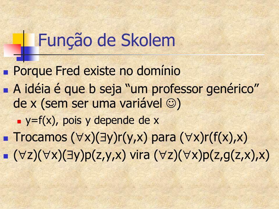 """Função de Skolem Porque Fred existe no domínio A idéia é que b seja """"um professor genérico"""" de x (sem ser uma variável ) y=f(x), pois y depende de x T"""